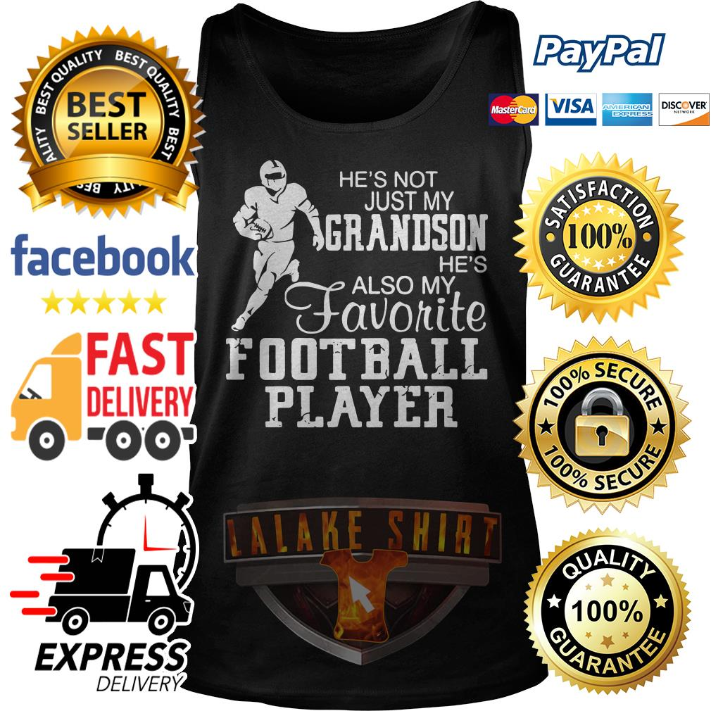 He's not just my Grandson he's also my favorite football player Tank Top