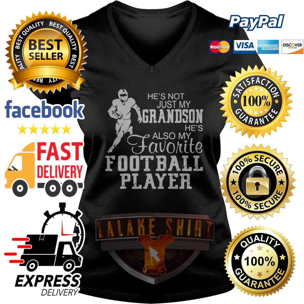 He's not just my Grandson he's also my favorite football player V neck T-shirt