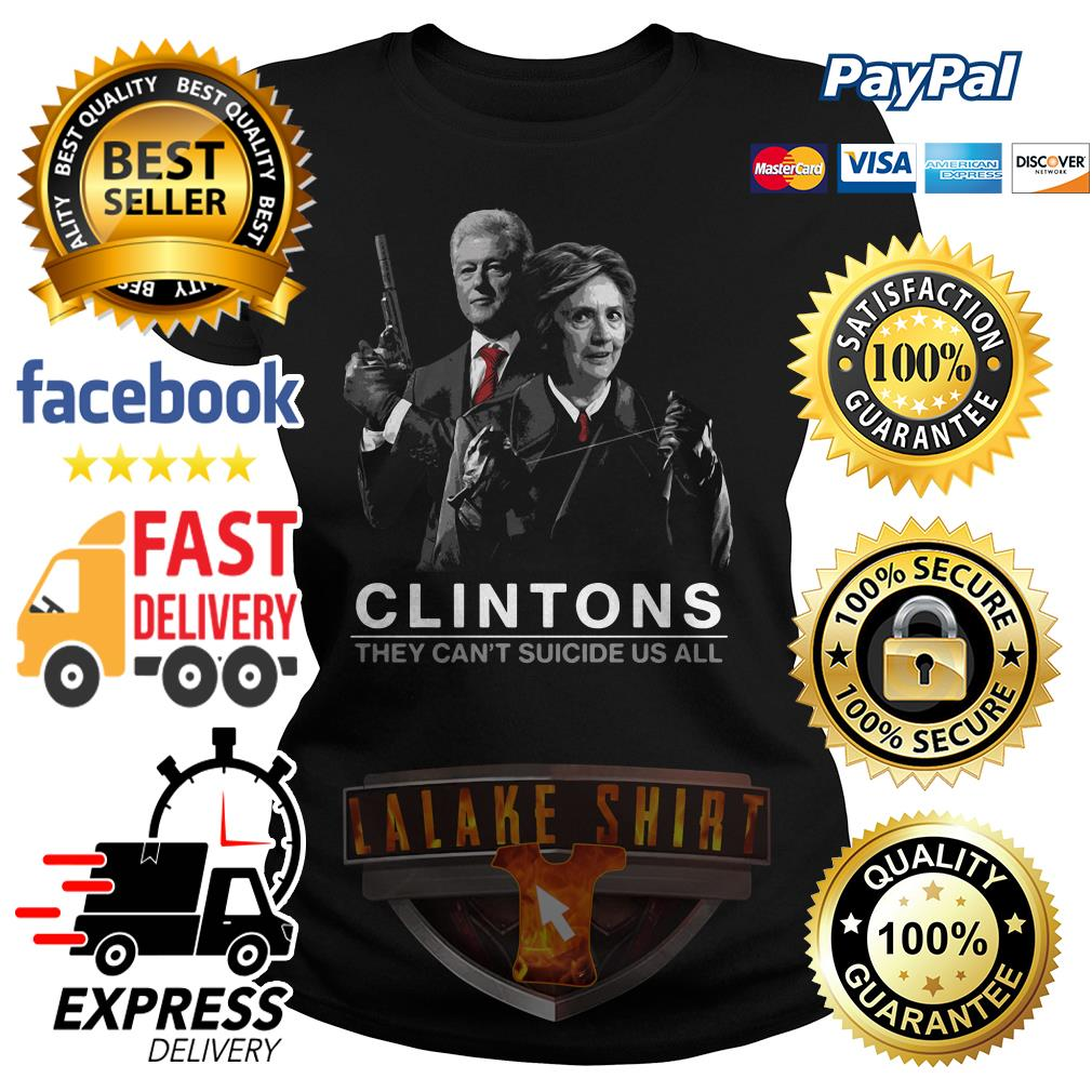 Hillary and Bill Clintons they can_t suicide us all ladies tee