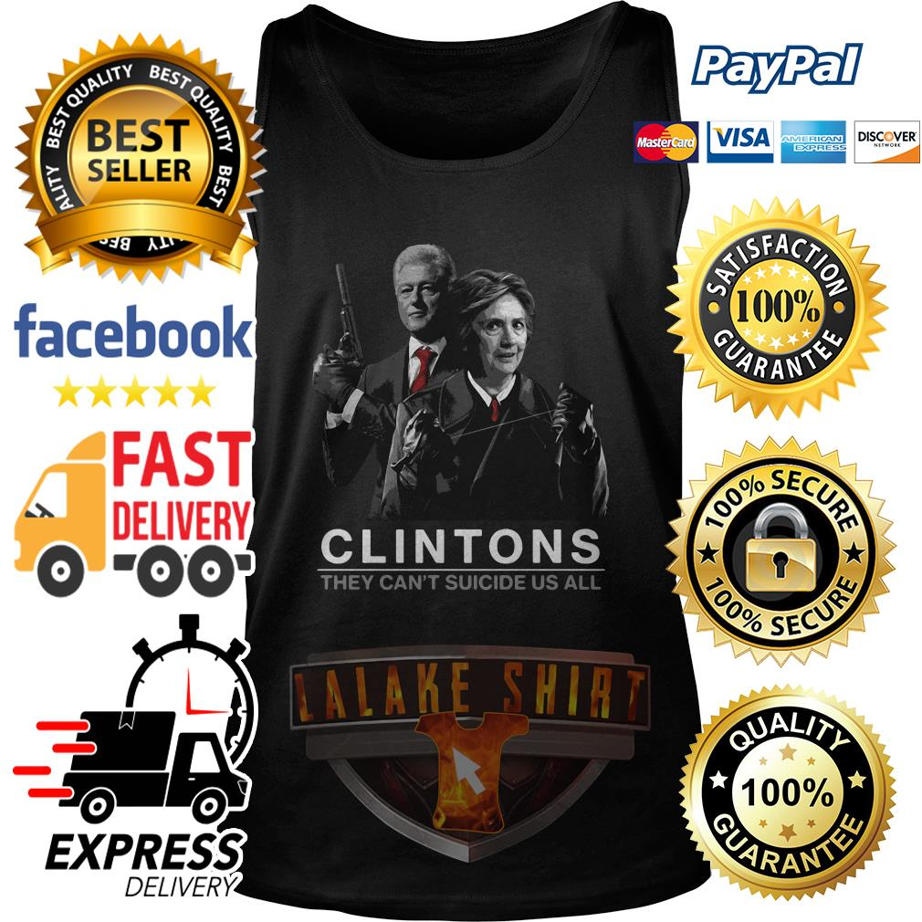Hillary and Bill Clintons they can_t suicide us all tank top