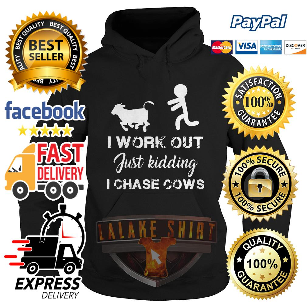 I work out just kidding I chase cows hoodie