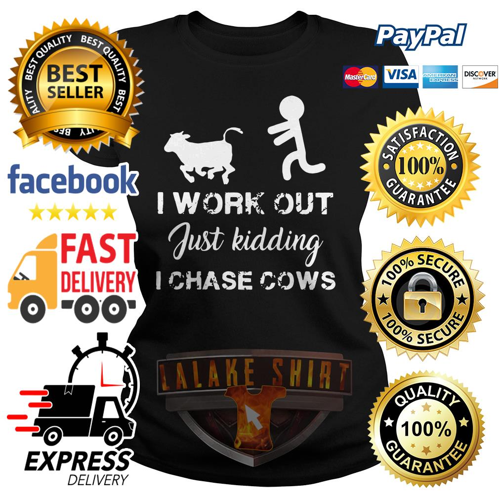 I work out just kidding I chase cows ladies tee
