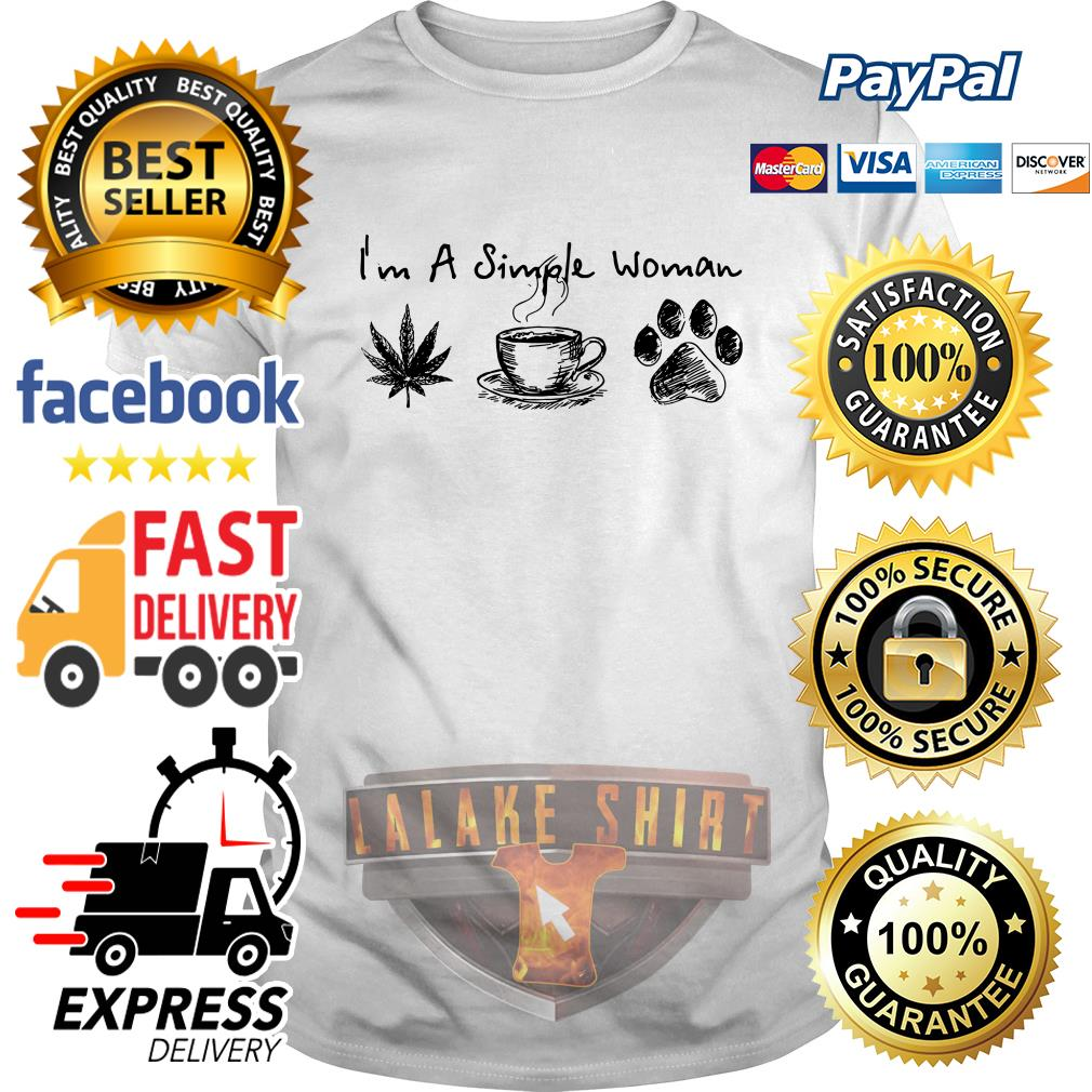 I'm a simple woman I like weed coffee and pawz dog shirt