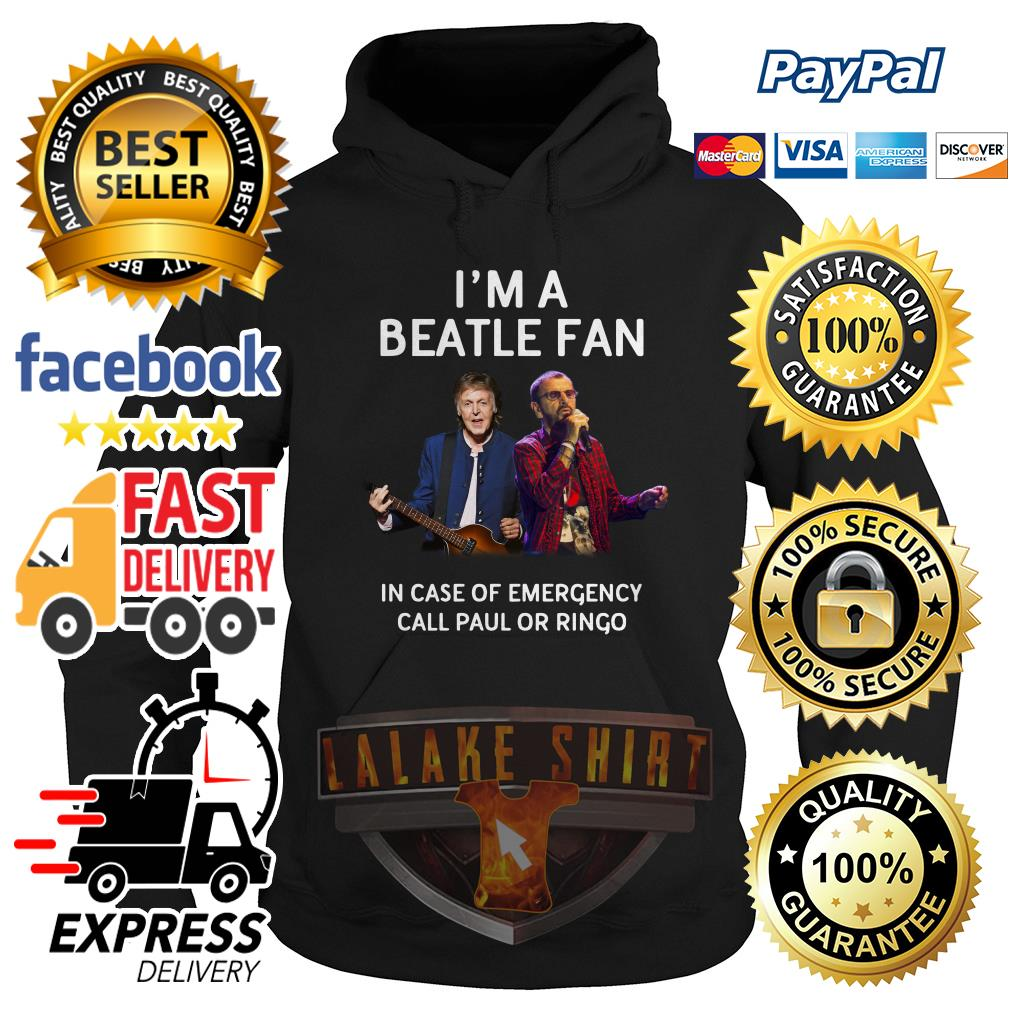 I'm a Beatle fan in case of emergency call Paul or Ringo hoodie