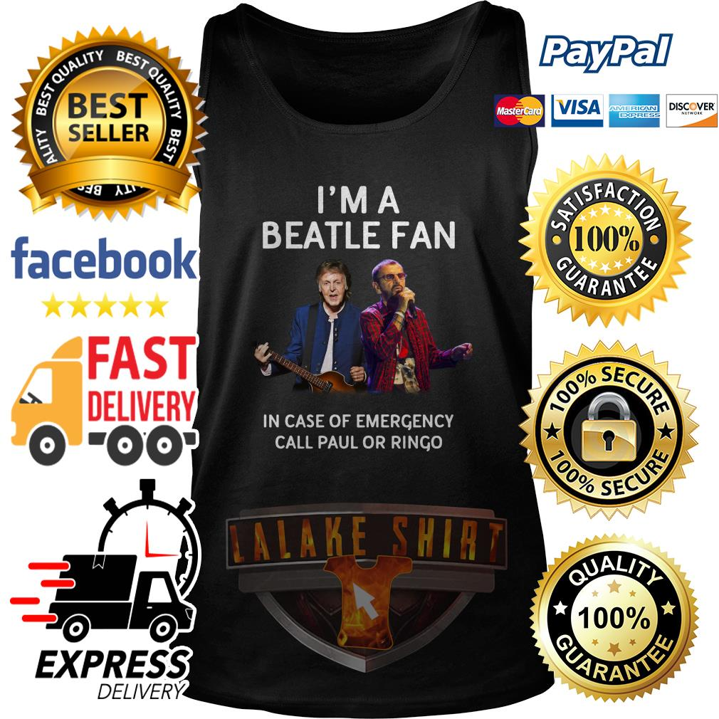 I'm a Beatle fan in case of emergency call Paul or Ringo tank top