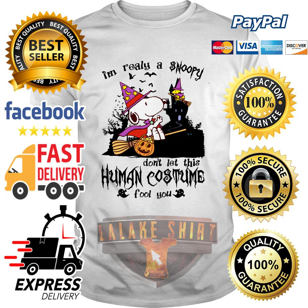 I'm realy a Snoopy don't let this human costume fool you shirt