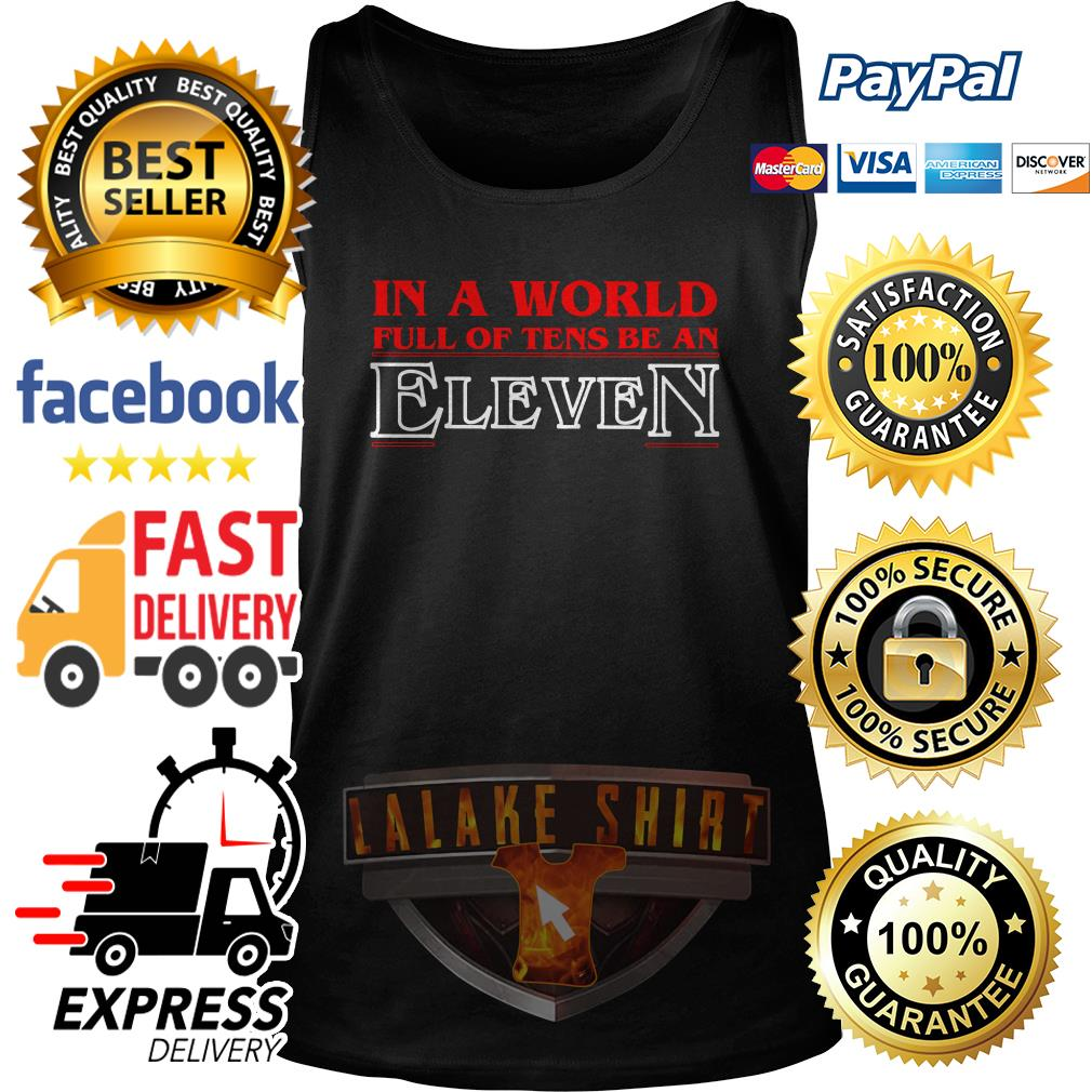In a world full of tens be an eleven tank top