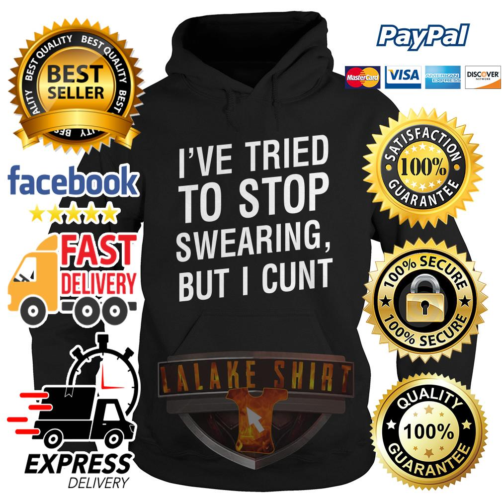I've tried to stop swearing but I cunt hoodie