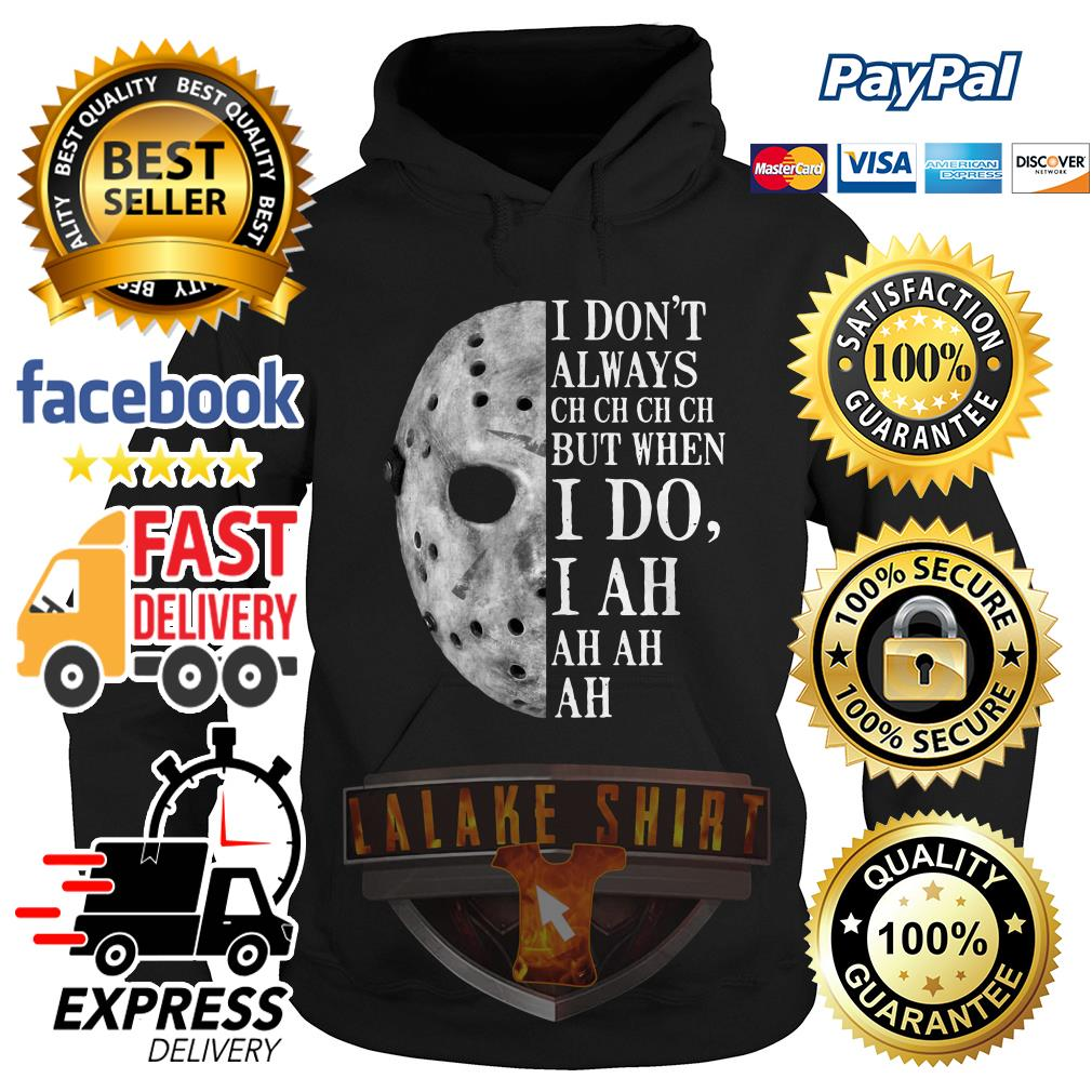 Jason Voorhees I don't always ch ch ch ch but when I do hoodie