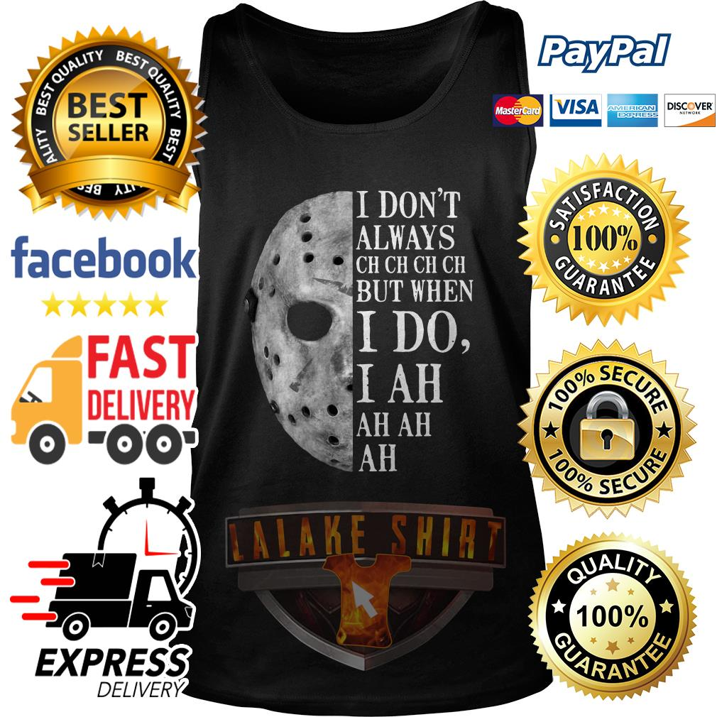 Jason Voorhees I don't always ch ch ch ch but when I do tank top