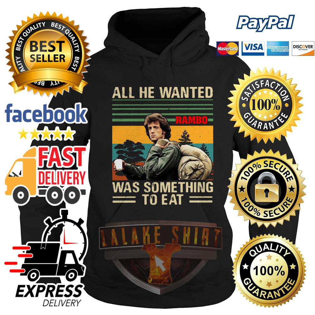 John Rambo All he wanted was something to eat vintage Hoodie