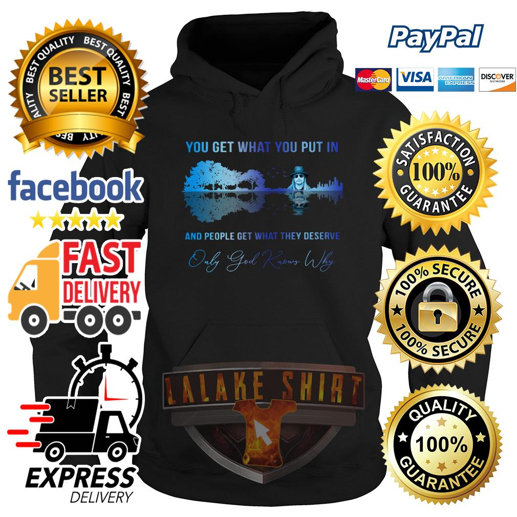 Kid Rock You get what you put in and people get what they deserve hoodie