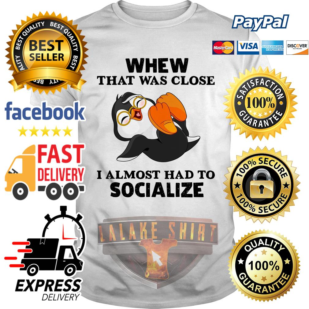 Laughing Penguin whew that was close I almost had to socialize shirt