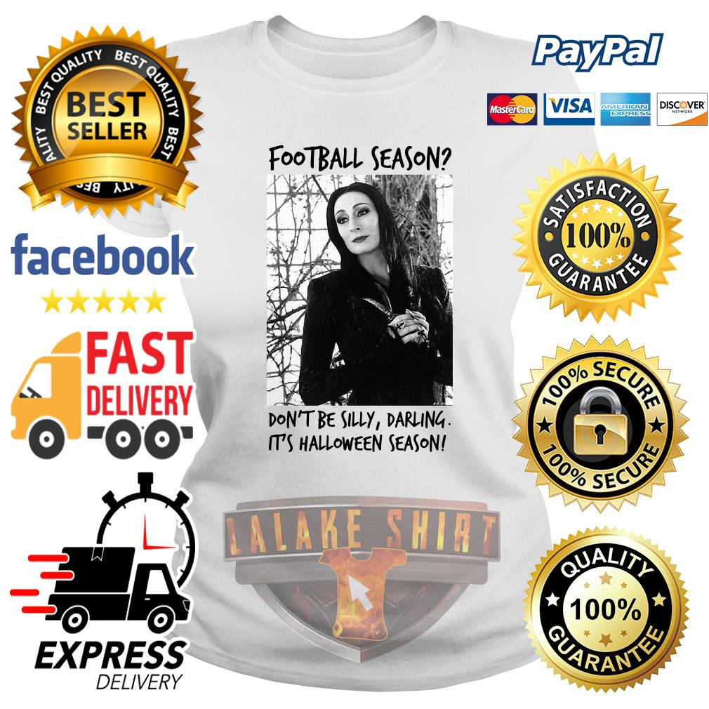 Morticia Addams Football season don_t be silly darling it_s Halloween season ladies tee