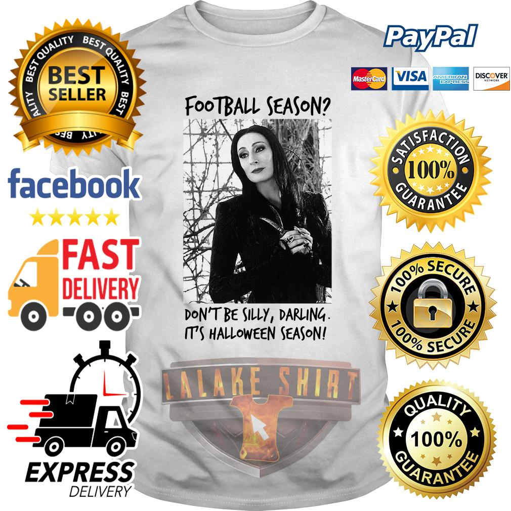 Morticia Addams Football season don_t be silly darling it_s Halloween season shirt