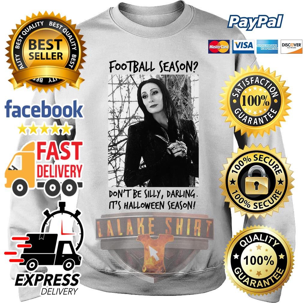 Morticia Addams Football season don_t be silly darling it_s Halloween season sweater