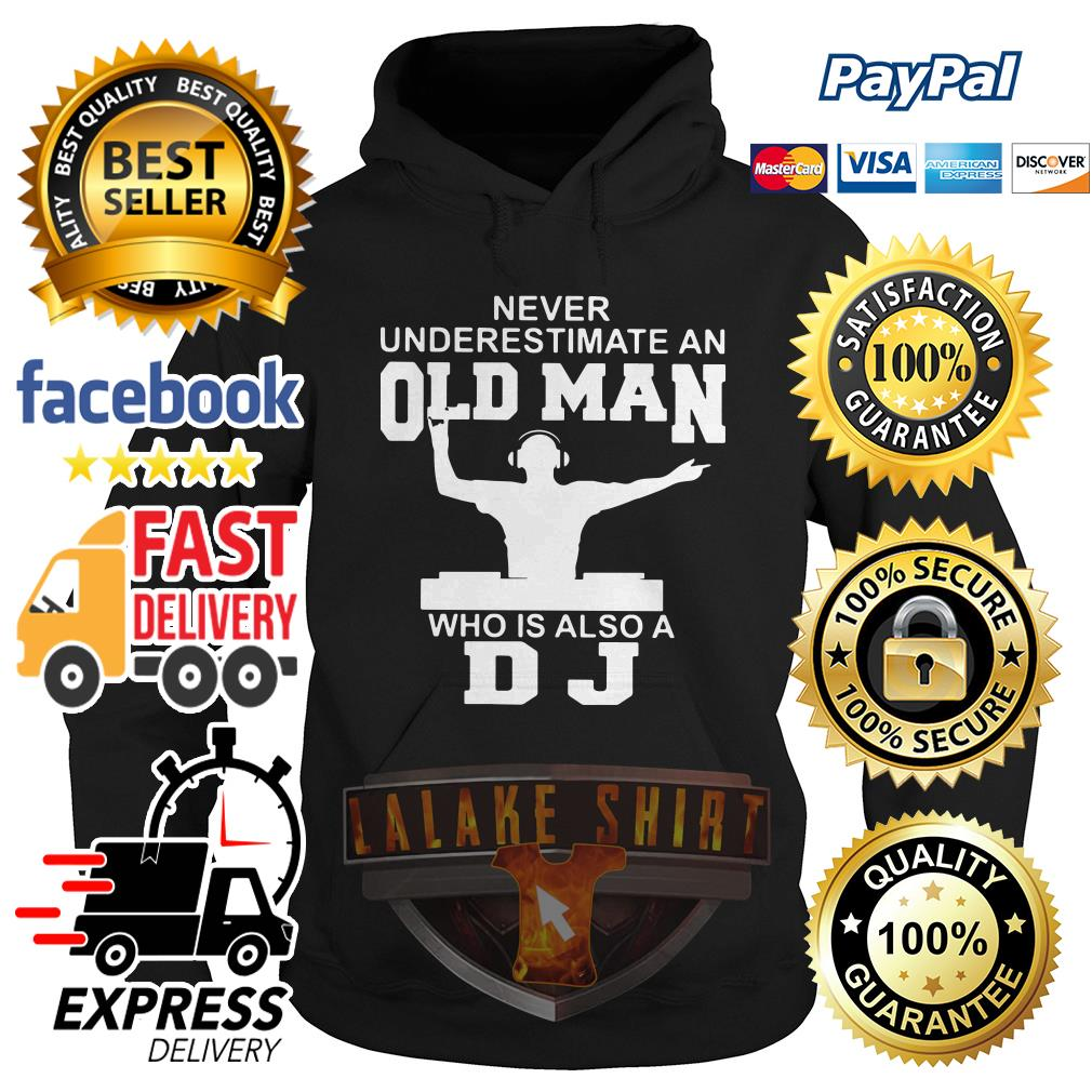 Never underestimate an old man who is also a DJ hoodie