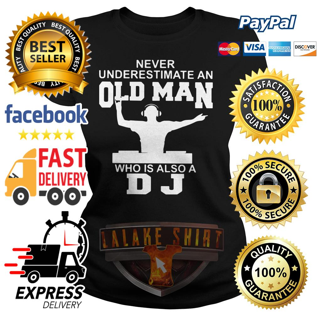 Never underestimate an old man who is also a DJ ladies tee