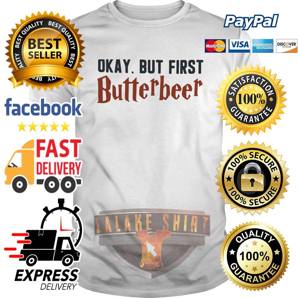 Okay but first butterbeer shirt