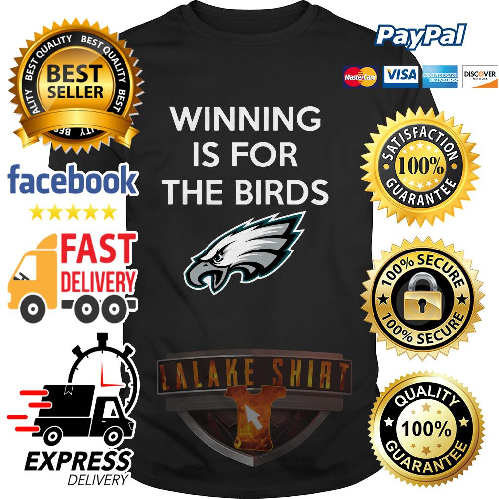 Philadelphia Eagles Winning is for the Birds shirt
