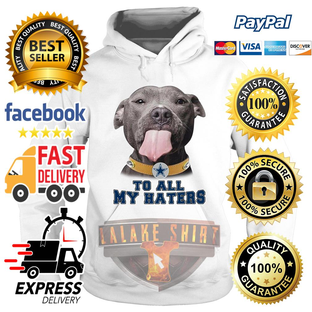 Pitbull to all my haters Dallas Cowboy hoodie