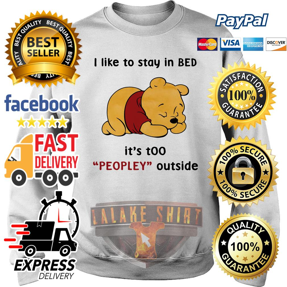Pooh I like to stay in Bed it's too peopley outside sweater
