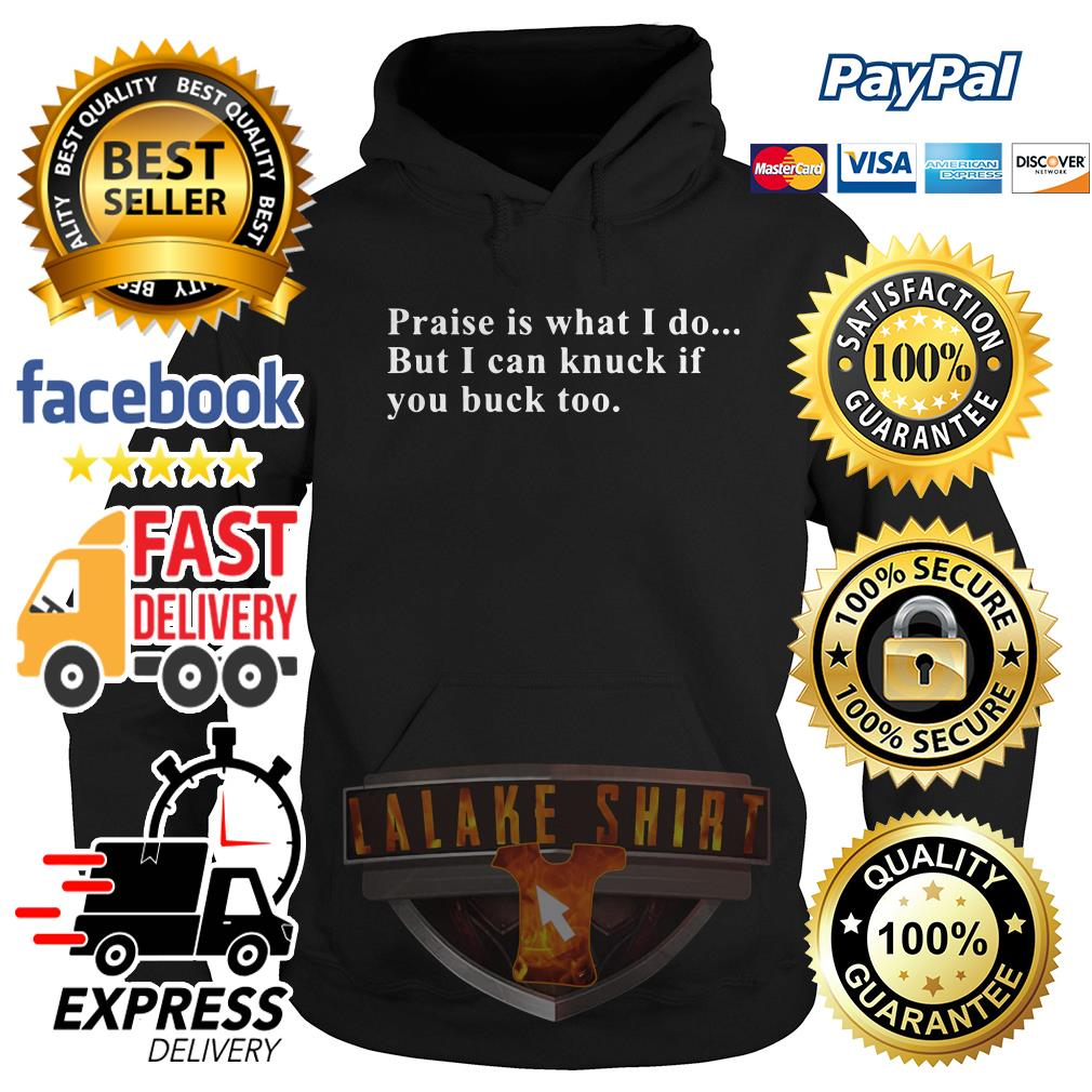 Praise is what I do but I can knuck if you buck too Hoodie