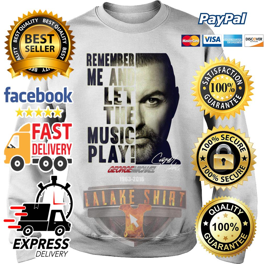 Remember me and let the music play George Michael 1963 2016 sweater