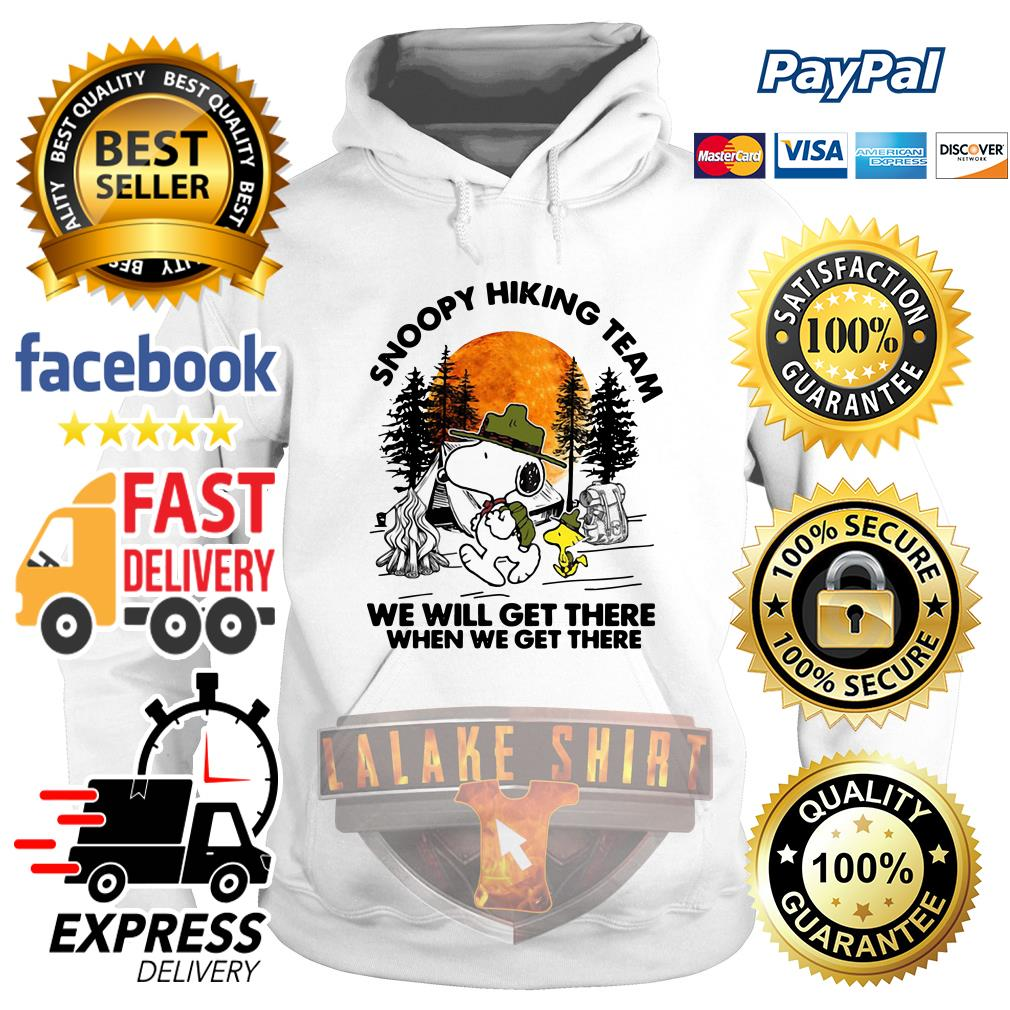 Snoopy and Work Stock hiking team we will get there when we get there hoodie