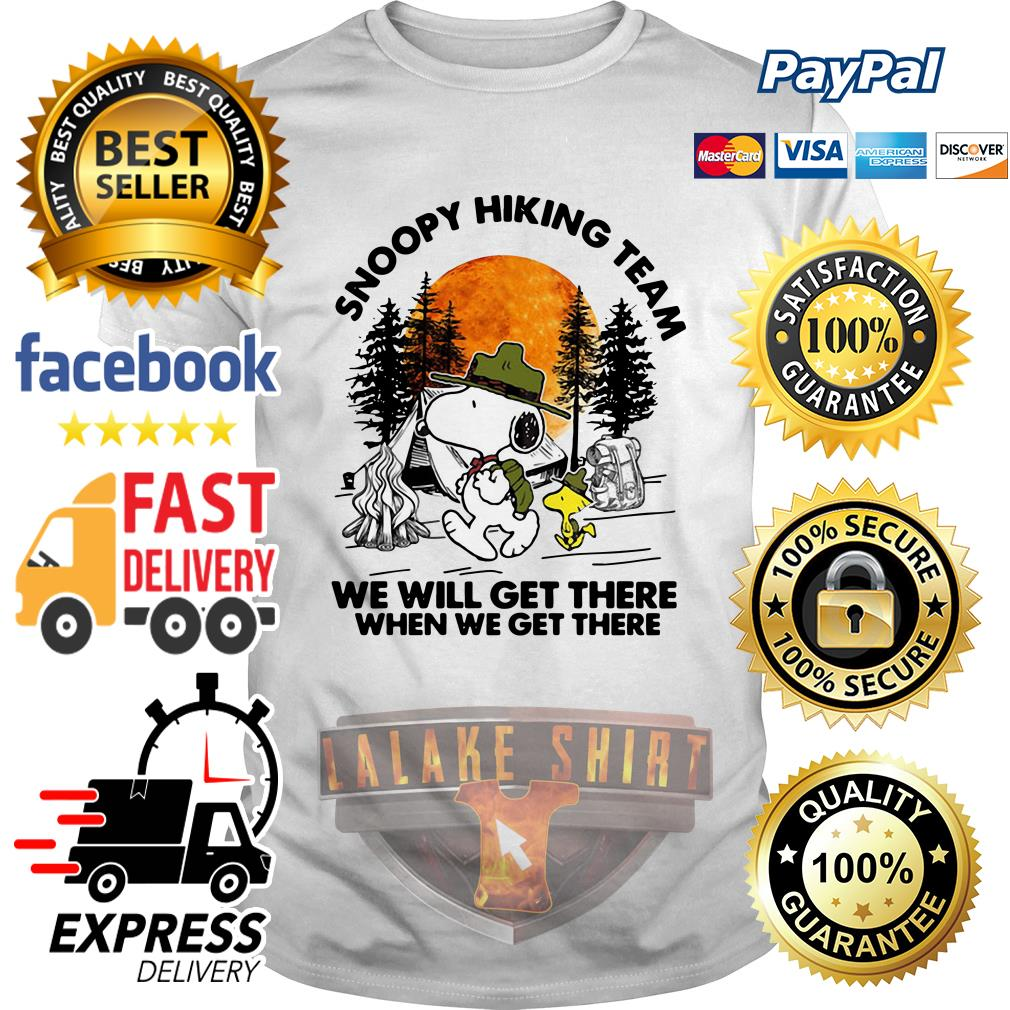 Snoopy and Work Stock hiking team we will get there when we get there shirt