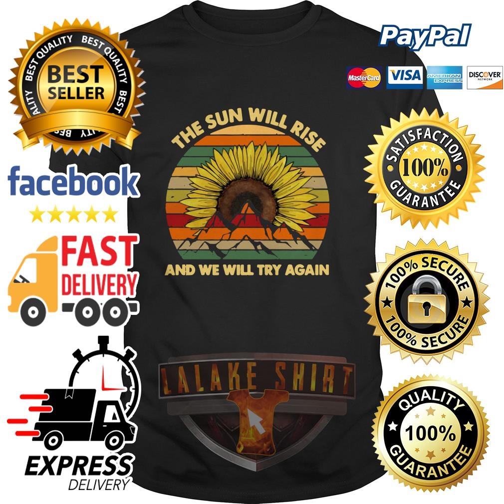 Sunflower the sun will rise and we will try again vintage shirt