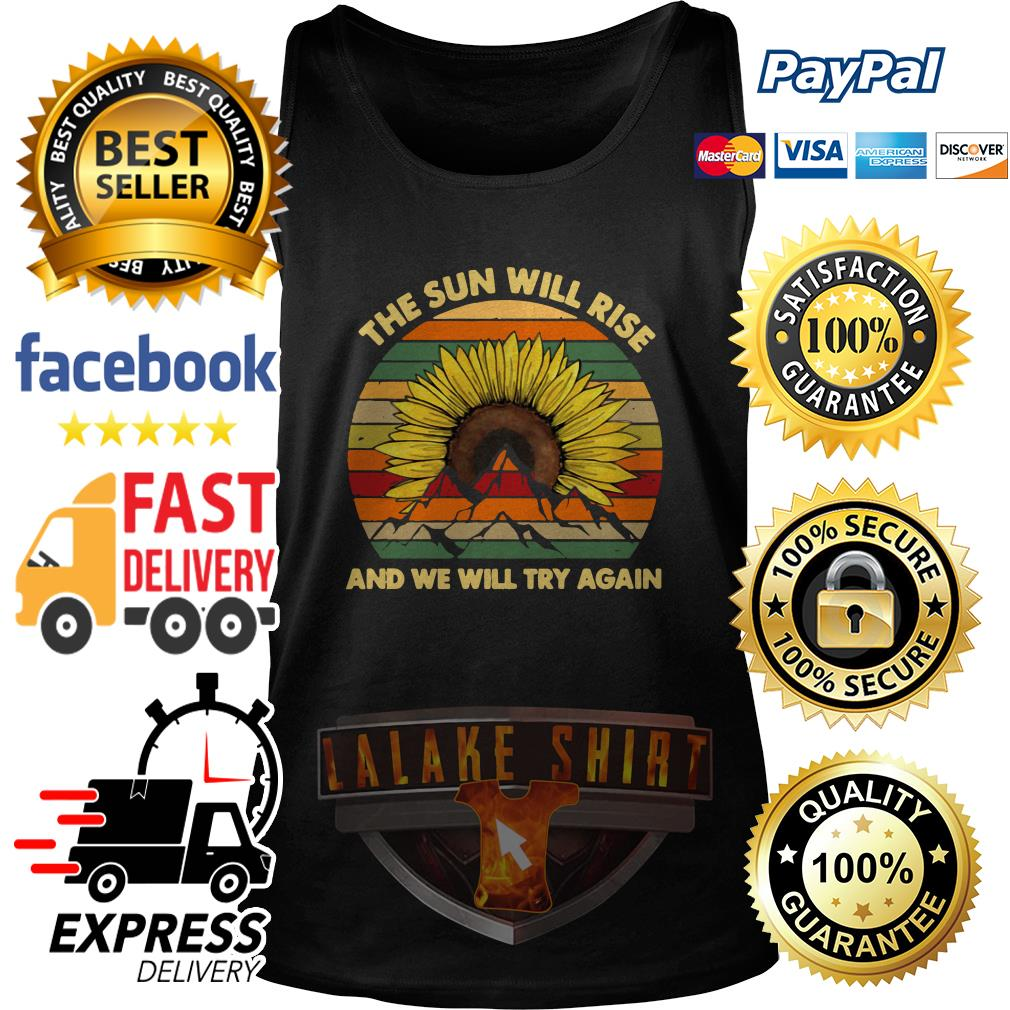 Sunflower the sun will rise and we will try again vintage tank top