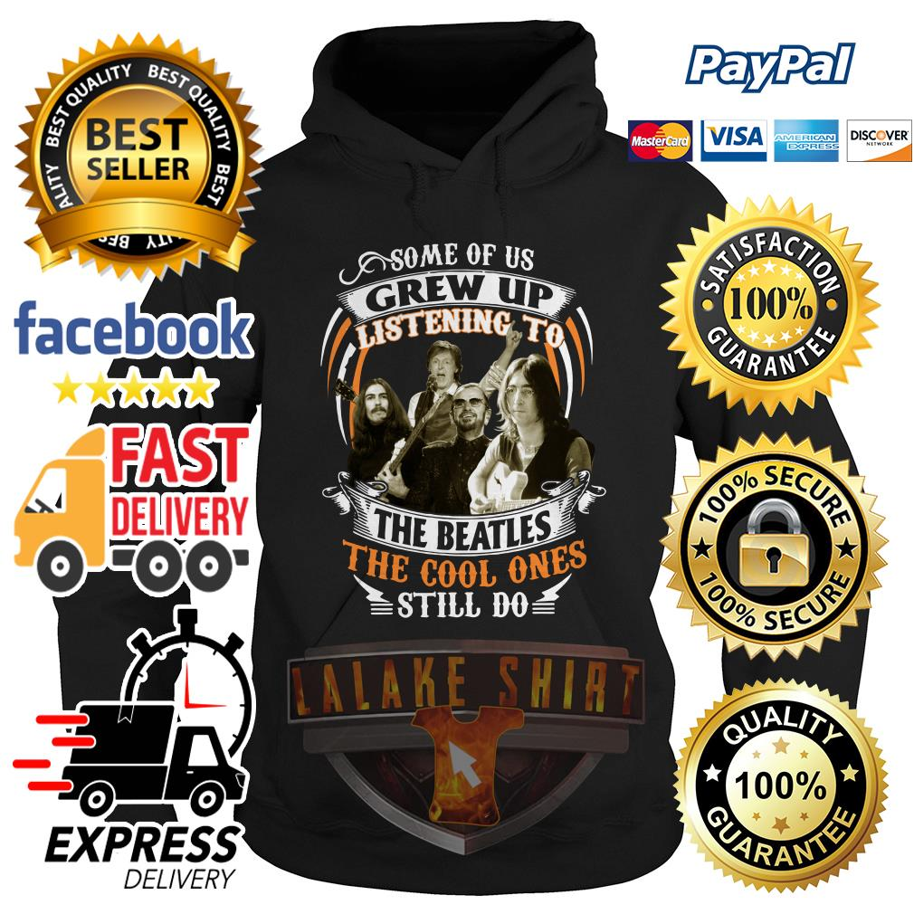 some of us Grew up listening to The Beatles the cool ones still do hoodie