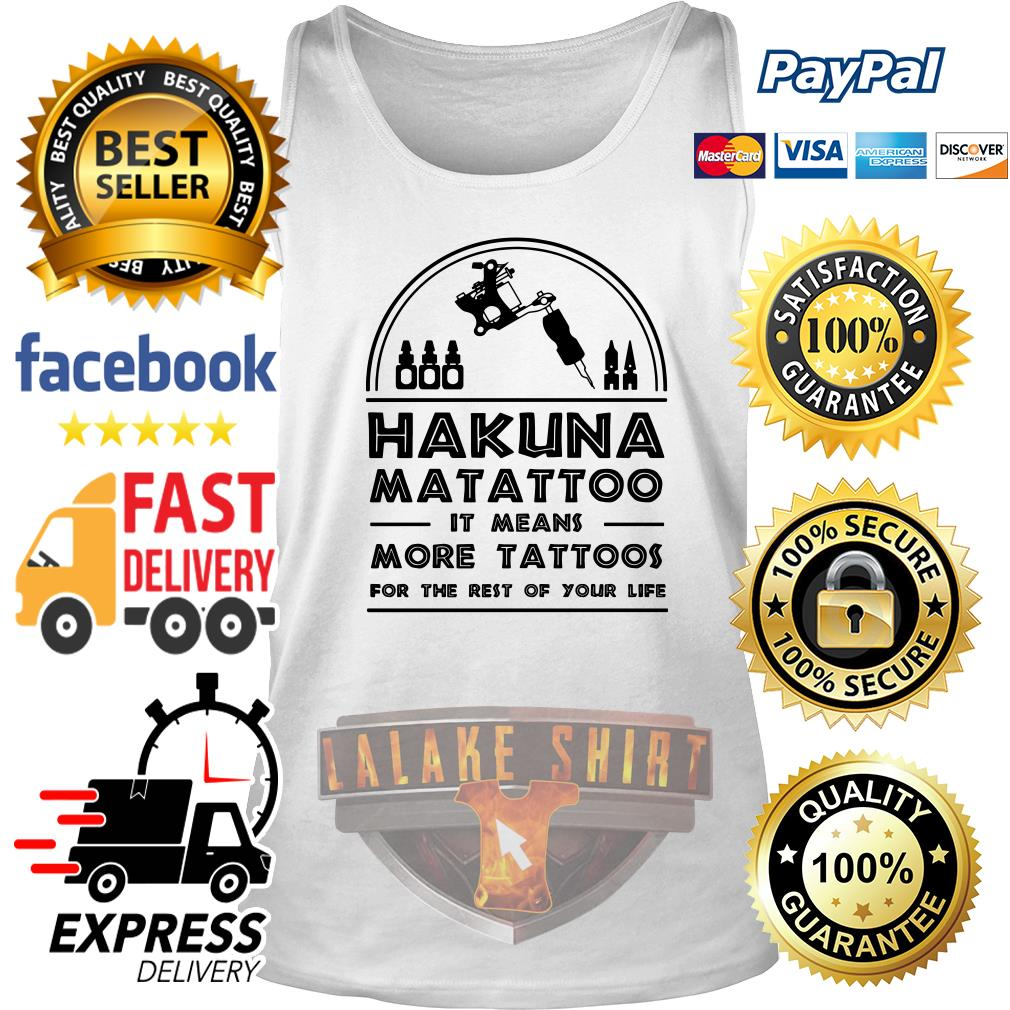 Hakuna Matattoo It means more tattoos for the rest of your life tank top