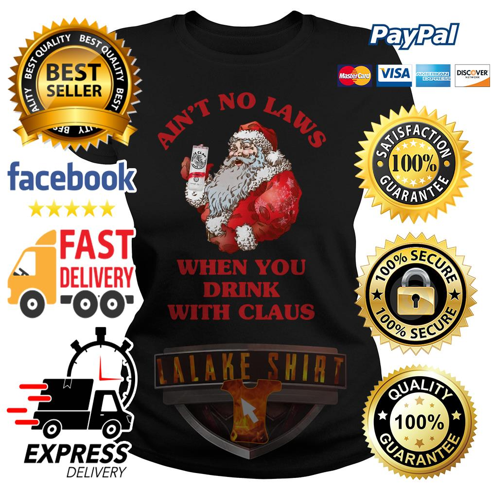 Ain't no laws when you drink with Claus Christmas ladies tee