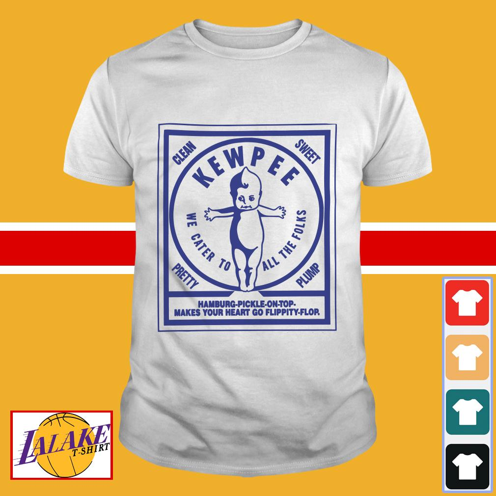 Clean sweet kewpee we cater to all the folks shirt