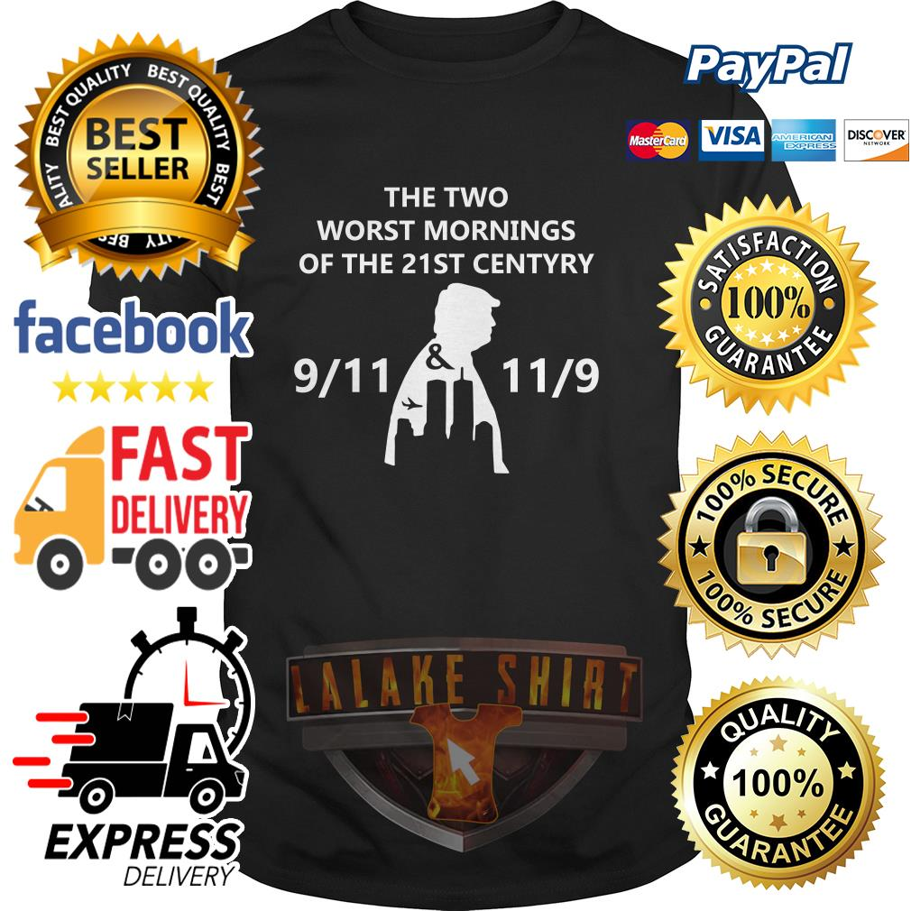 Donald Trump the two worst mornings of the 21ST century 9-11 11-9 shirt