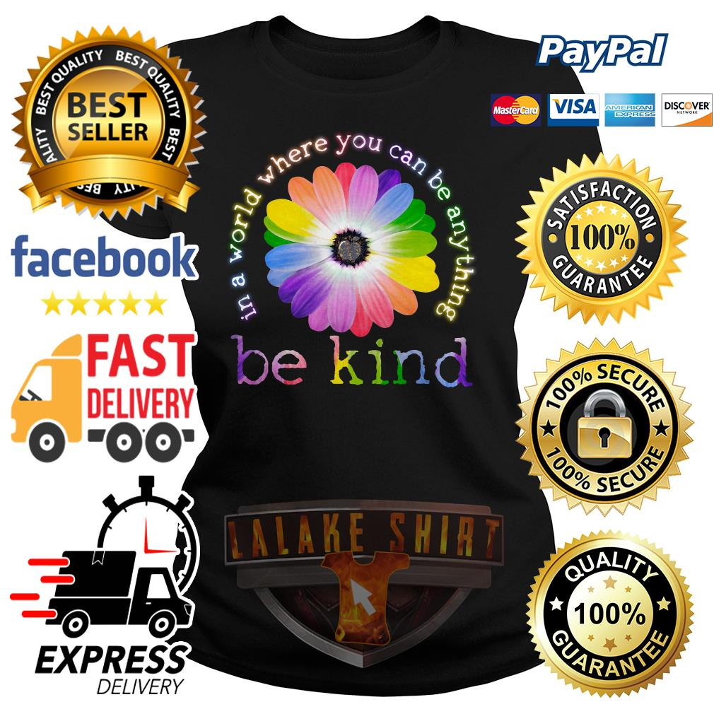 Flower Lgbt In a world where you can be anything be kind ladies tee