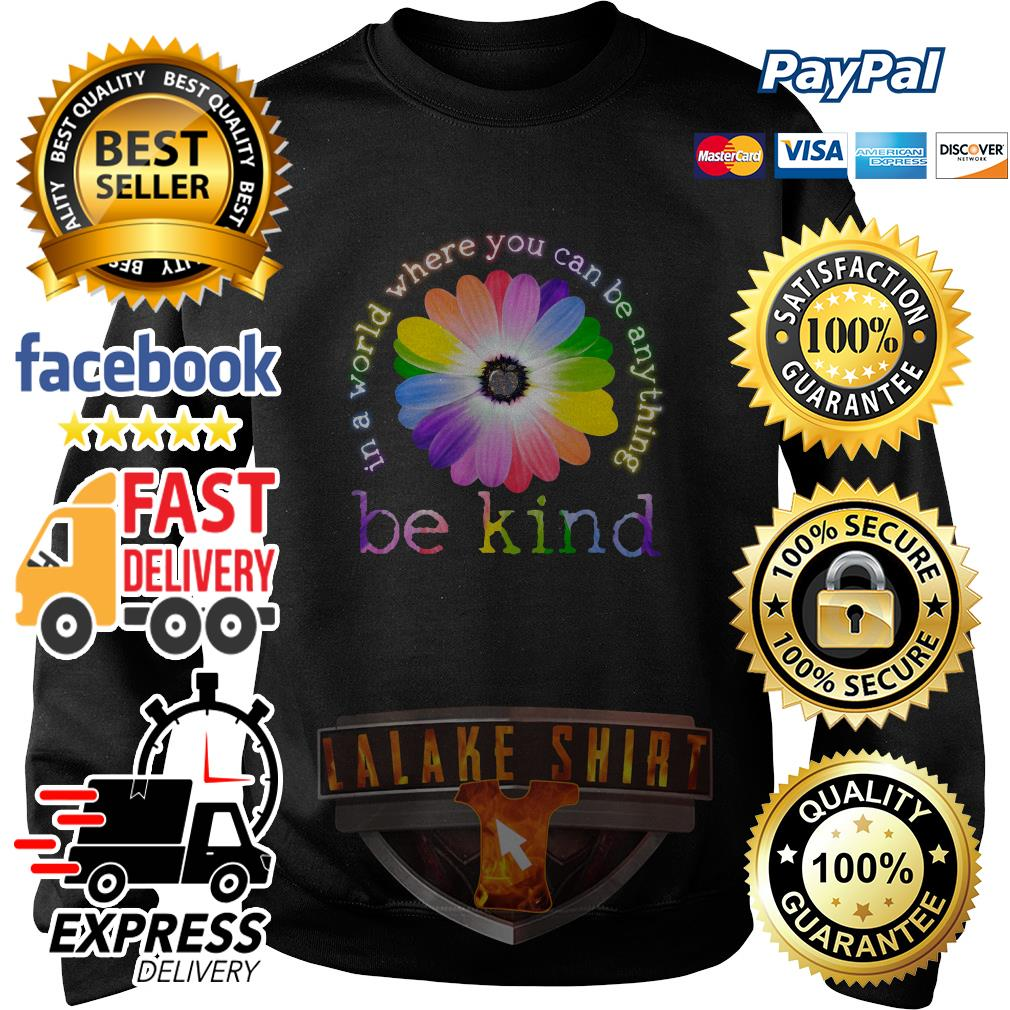 Flower Lgbt In a world where you can be anything be kind sweater