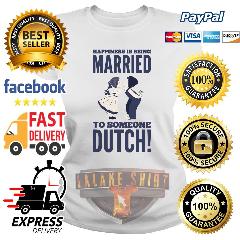 Happiness is being married to someone Dutch ladies tee