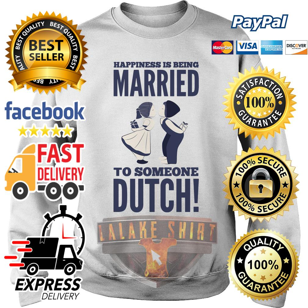 Happiness is being married to someone Dutch swaeter