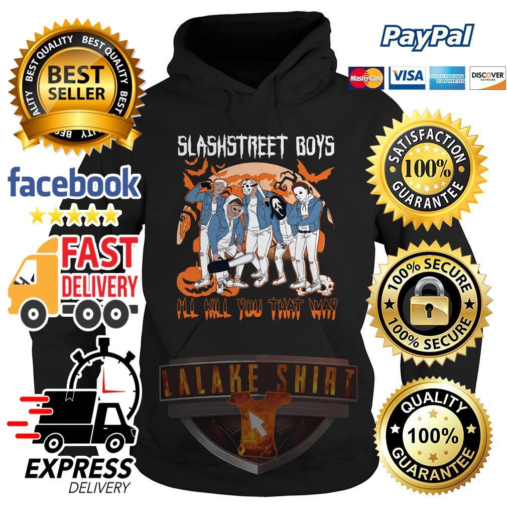 Horror character Slashstreet boys I'll kill you that way hoodie