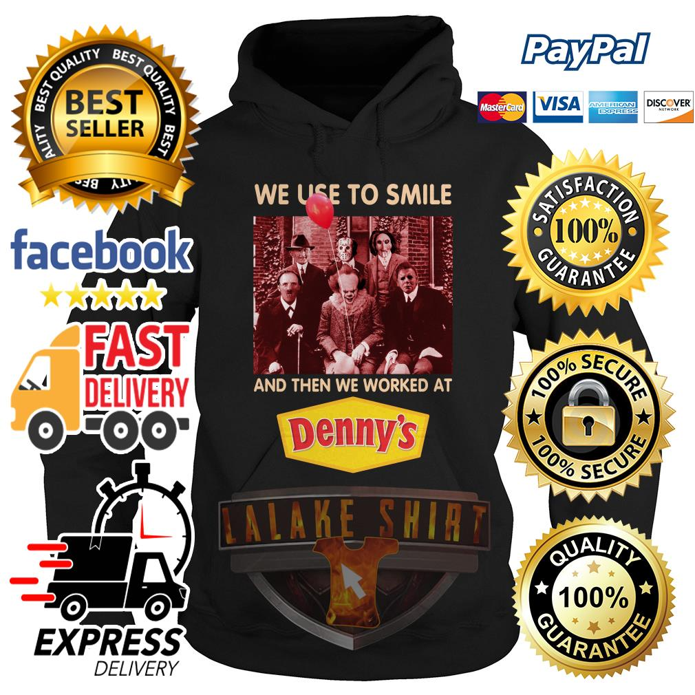 Horror character movie we use to smile and then we worked at Denny's hoodie