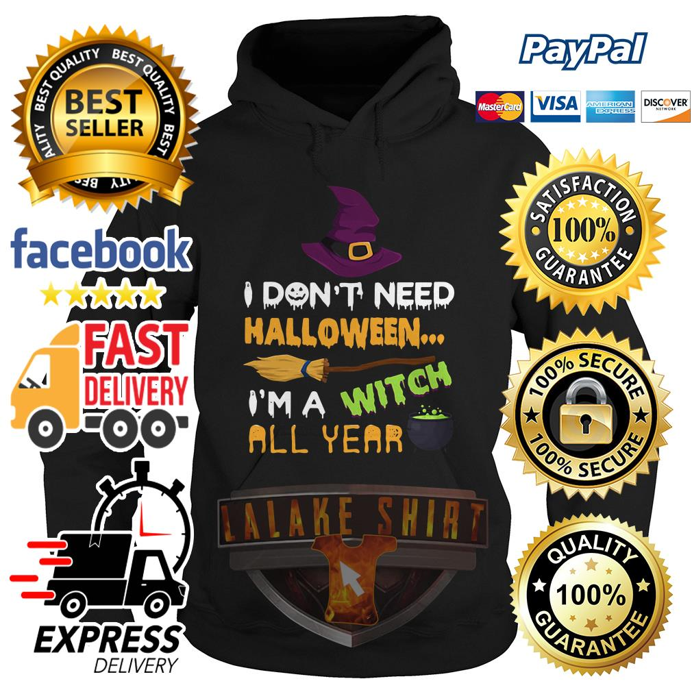 I don't need Halloween I'm a witch all year hoodie