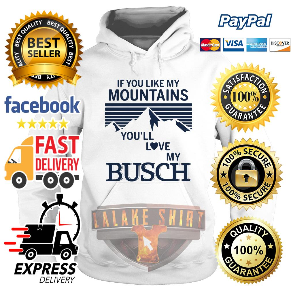 If you like my mountains you'll love Busch hoodie