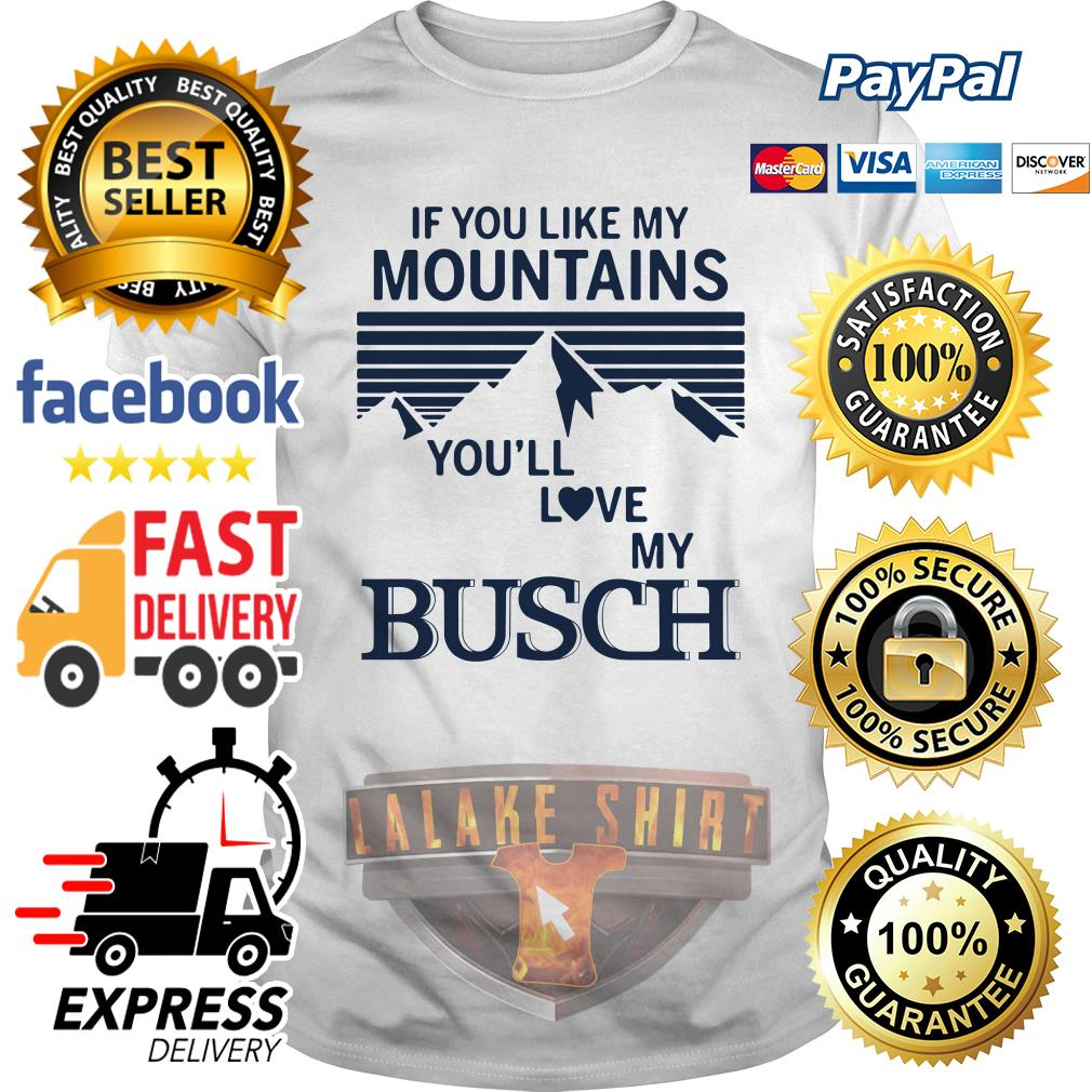 If you like my mountains you'll love Busch shirt