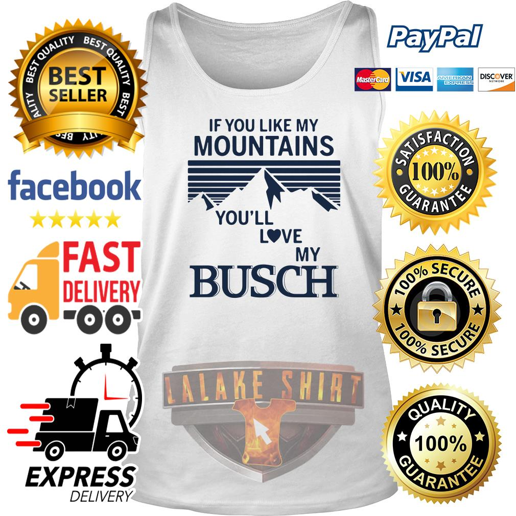 If you like my mountains you'll love Busch tank top