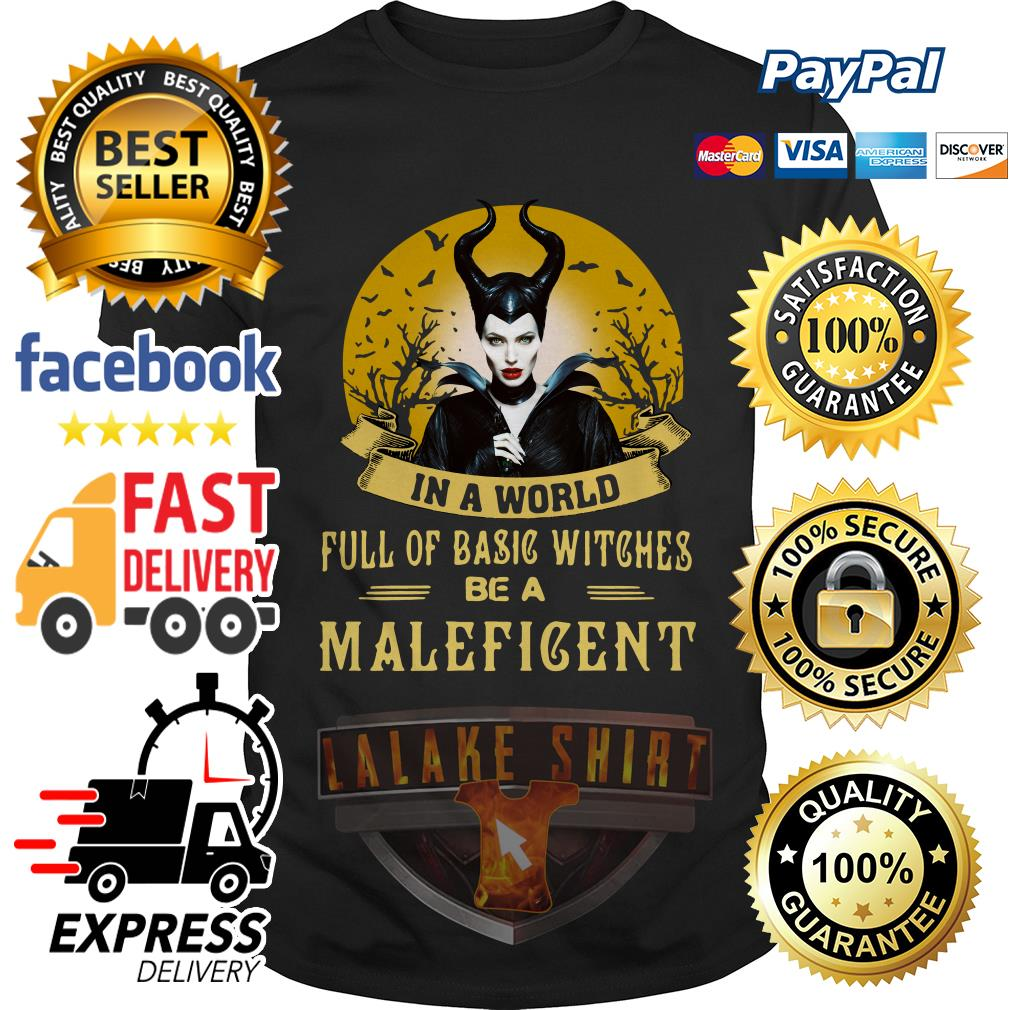 In a world full of basic witches be Maleficent shirt