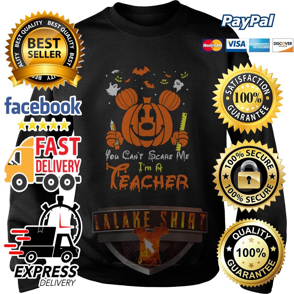 Mickey mouse you can't scare me I'm a teacher Halloween sweater