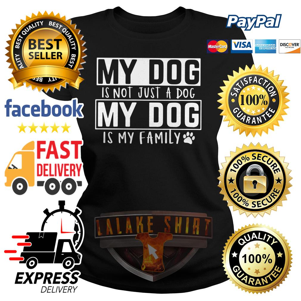 My dog is not just a dog my dog is my family ladies tee